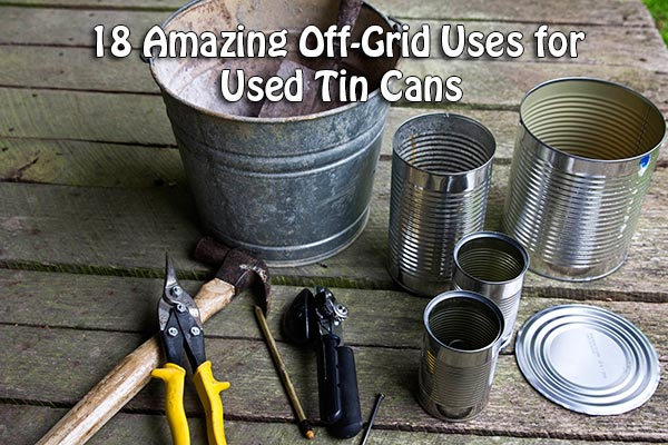 18-Amazing-Off-Grid-Uses-for-Used-Tin-Cans