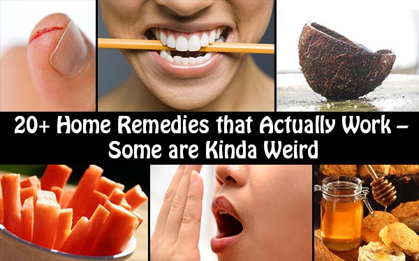 20+ Home Remedies that Actually Work – Some are Kinda Weird