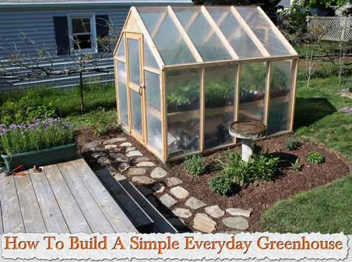 How To Build A Simple Everyday Greenhouse