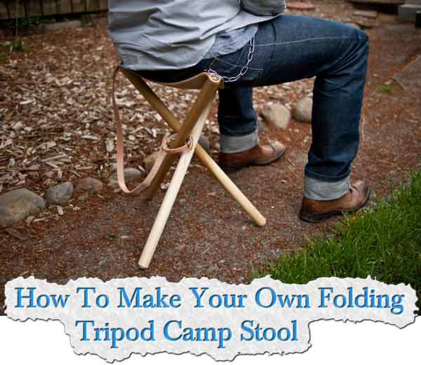 How To Make Your Own Folding Tripod Camp Stool