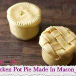 Chicken Pot Pie Made In Mason Jars