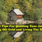 21 Tips For Quitting Your Job, Going Off Grid and Living The Dream