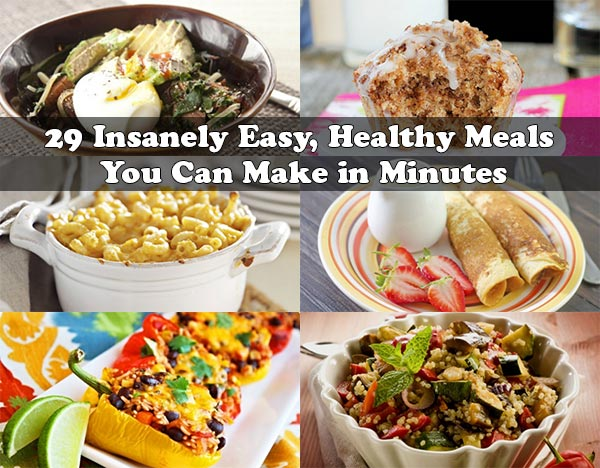 29 Insanely Easy, Healthy Meals You Can Make in Minutes