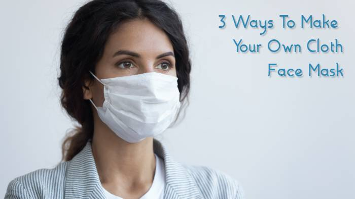 3 Ways to Make Your Own Cloth Face Mask