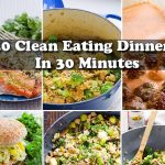 40 Clean Eating Dinners in 30 Minutes