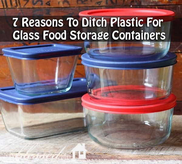 7 Reasons To Ditch Plastic For Glass Food Storage Containers