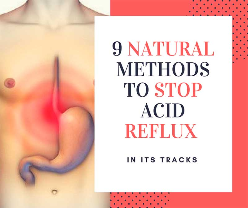 9 Natural Methods To Stop Acid Reflux In Its Tracks