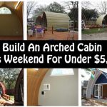 Build An Arched Cabin This Weekend For Under $5,000