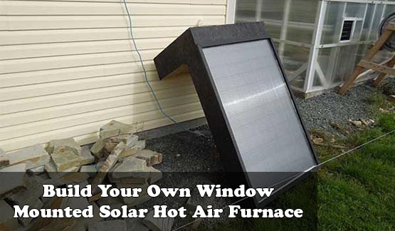 Build Your Own Window Mounted Solar Hot Air Furnace