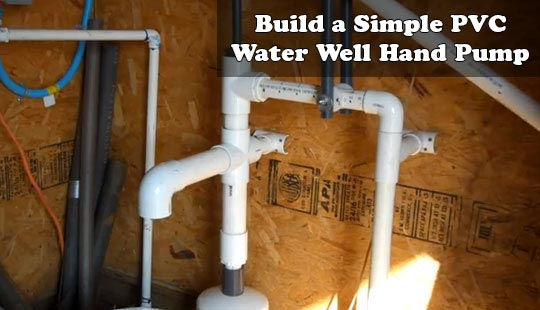 Build A Simple Pvc Water Well Hand Pump