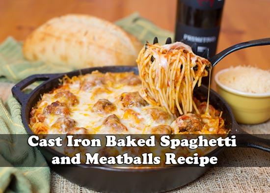 Cast Iron Baked Spaghetti and Meatballs Recipe