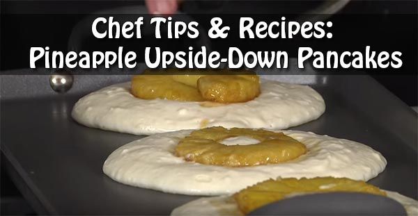 Chef Tips & Recipes: Pineapple Upside-Down Pancakes