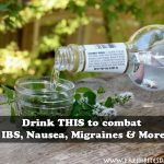 Drink THIS to combat IBS, Nausea, Migraines & More