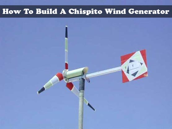 How To Build A Chispito Wind Generator