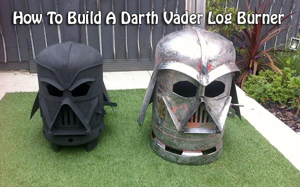 How To Build A Darth Vader Log Burner