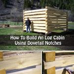 How To Build An Log Cabin Using Dovetail Notches