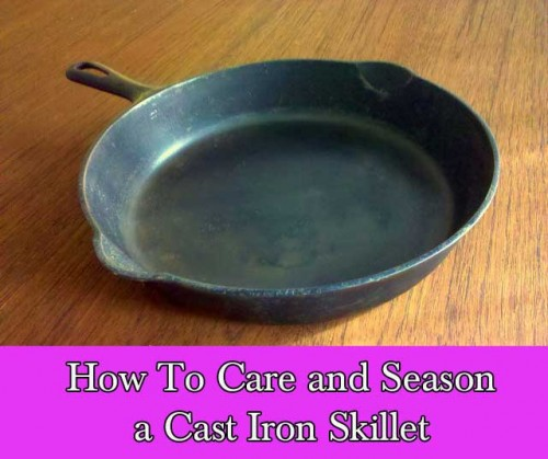 How To Care and Season a Cast Iron Skillet