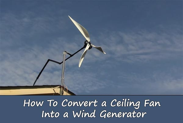 Do It Yourself 100watts Ceiling Fan Wind Turbine