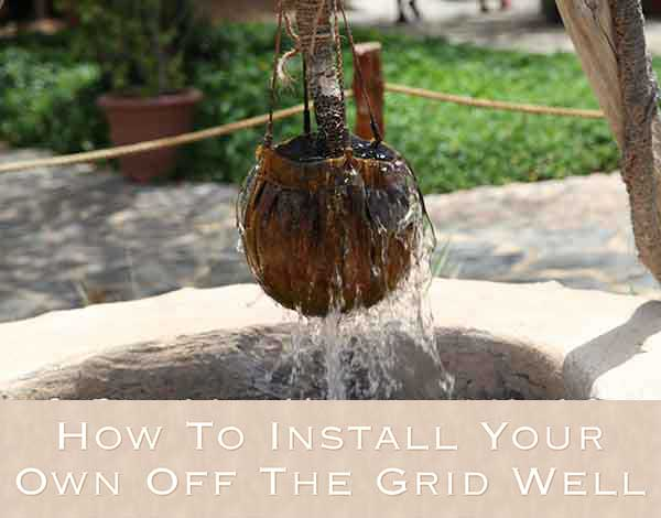 How To Install Your Own Off The Grid Well