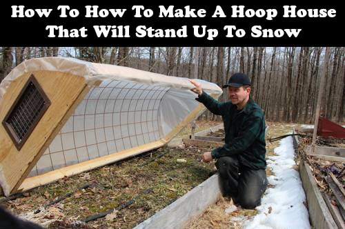 How To Make A Hoop House That Will Stand Up To Snow