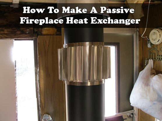 How To Make A Passive Fireplace Heat Exchanger