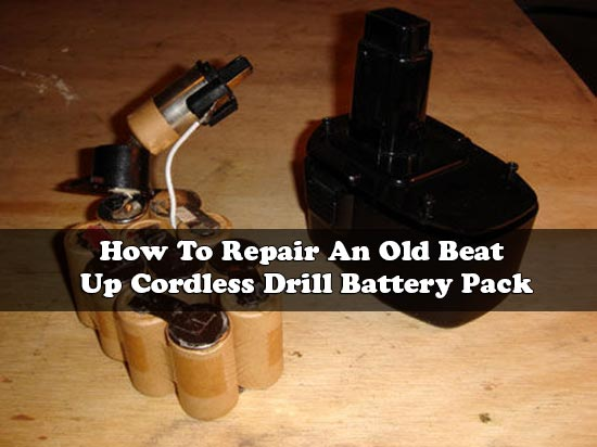 How To Repair An Old Beat Up Cordless Drill Battery Pack