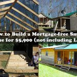 How to Build a Mortgage-free Small House for $5,900 (not including Land)