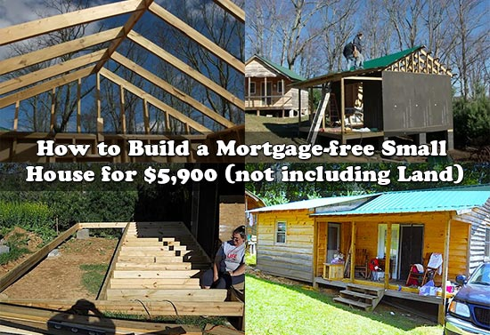 How To Build A Mortgage Free Small House For $5,900 (not Including Land)