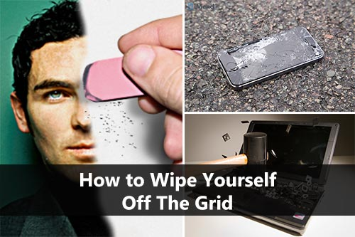 How to Wipe Yourself Off the Grid
