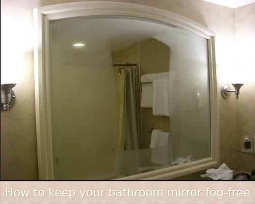 How to keep your bathroom mirror fog-free