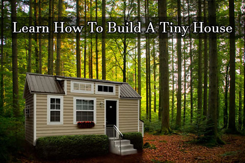 Learn How To Build A Tiny House