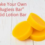 "Make Your Own ""Bugless Bar"" Solid Lotion Bar"