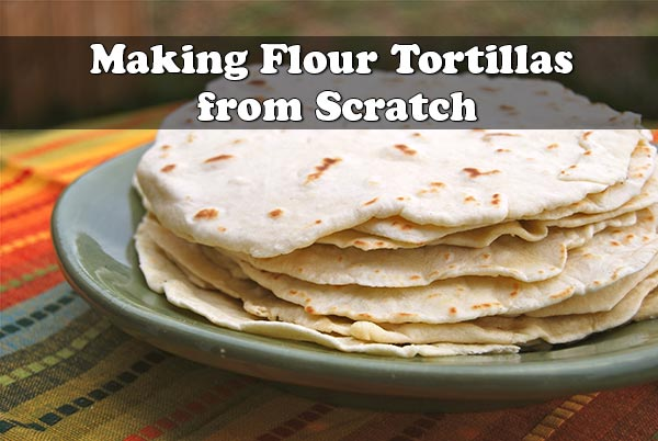 Making Flour Tortillas from Scratch