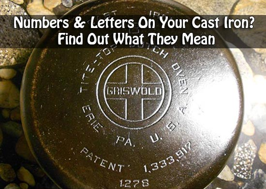 Numbers & Letters On Your Cast Iron? Find Out What They Mean