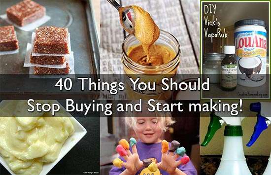 40 Things You Should Stop Buying and Start making!